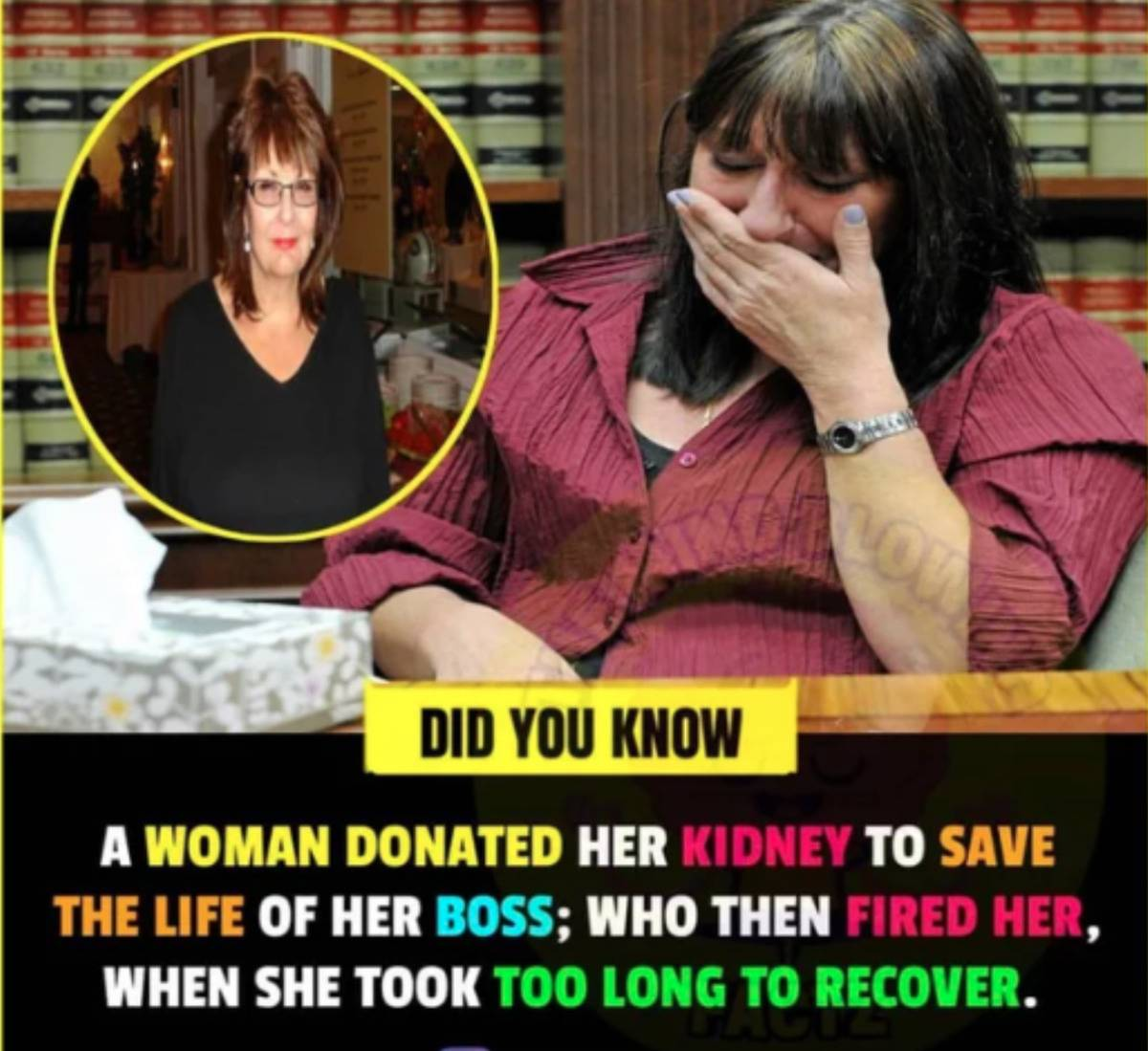 headline: a woman donated her kidney to help save the life of her boss who then fired her when she took too long to recover